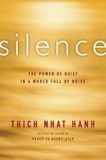 NEW Silence: The Power of Quiet in a World Full of Noise by Thich Nhat Hanh