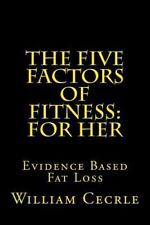 The Five Factors of Fitness: for Her : Evidence Based Fat Loss by William...