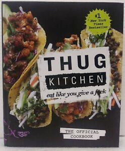 Thug Kitchen: The Official Cookbook: Eat Like You Give a F*c... by Kitchen  Thug