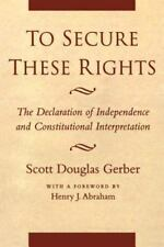 To Secure These Rights: The Declaration of Independence and Constituti-ExLibrary
