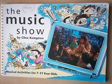 The Music Show: Musical Activities for 7-11 Year Olds by Clive Kempton