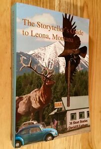 THE STORYTELLER'S GUIDE TO LEONA, MONTANA: 38 Short Stories by David F. Latham