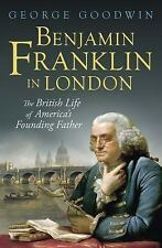 Benjamin Franklin in London : The British Life of America's Founding Father...