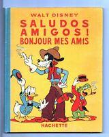 SALUDOS AMIGOS - Walt Disney Hachette 1947. EO avec sa jaquette
