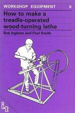 HOW TO MAKE A TREADLE-OPERATED WOOD-TURNING LATHE - INGHAM, R. E./ SMITH, PAUL -