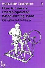 HOW TO MAKE A TREADLE-OPERATED WOOD-TURNING LATHE - INGHAM, R. E./ SMITH, PAUL -