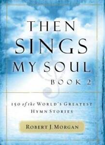 Then Sings My Soul, Book 2: 150 of the World's Greatest Hymn Stories - GOOD