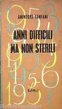 ANNI DIFFICILI MA NON STERILI Amintore Fanfani Cappelli 1958 Politica DC Diritto