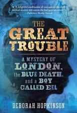 The Great Trouble: A Mystery of London, the Blue Death, and a Boy Called Eel (Pa