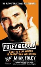 Foley Is Good: And The Real World Is Faker Than Wrestling: By Mick Foley NEW
