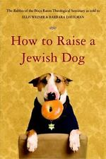 How to Raise a Jewish Dog by Rabbi's of Boca Raton Theological Seminary Staff...