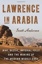 Lawrence in Arabia: War, Deceit, Imperial Folly and the Making of the Modern Mid