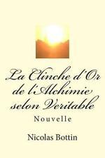 La Clinche d'or de l'Alchimie Selon Veritable : Nouvelle by Nicolas Bottin...