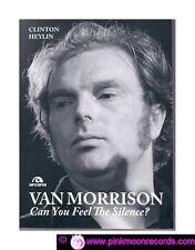 VAN MORRISON CAN YOU FEEL THE SILENCE ? CLINTON HEYLIN ARCANA 2010