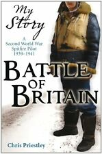 Battle of Britain - a Second World War Spitfire Pilot 1939 - 1941 (My Story) By