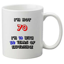 I'm Not 70, I'm 18 With 52 Years of Experience. Perfect Mug for 70th Birthday