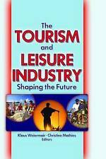 The Tourism and Leisure Industry: Shaping the Future by Kaye Sung Chon...