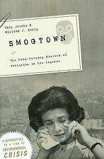 Smogtown : The Lung-Burning History of Pollution in Los Angeles by William J. Ke