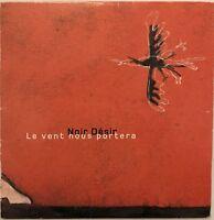 NOIR DESIR : LE VENT NOUS PORTERA - (2 TITRES) [ CD SINGLE ]
