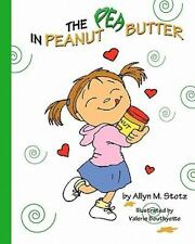The Pea in Peanut Butter by Allyn M. Stotz (2011, Paperback)
