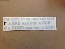 The Only Thing That Can Stop A Bad Man With A Gun Is A Good Man STICKER 2363