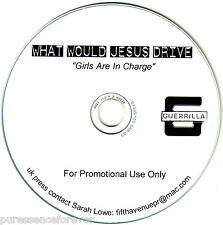 WHAT WOULD JESUS DRIVE - Girls Are In Charge (UK 1 Tk DJ CD Single)