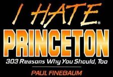 I Hate Princeton: 303 Reasons Why You Should, Too by Paul Finebaum...