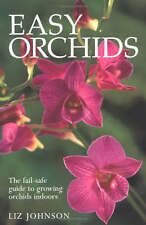 Easy Orchids: The Fail-safe Guide to Growing Orchids by Liz Johnson (Paperback,