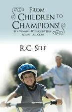 From Children to Champions!: Be a Winner - With God's Help Against All Odds, Sel
