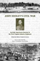 John Dooley's Civil War : An Irish American's Journey in the First Virginia Infa