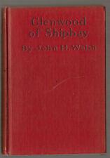 John H Walsh - Glenwood of Shipbay - 1st Ed 1921, Macmillan, Maine Shipbuilding