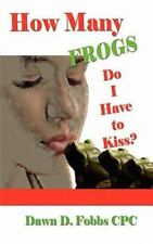 How Many Frogs Do I Have to Kiss? by Dawn D. Fobbs Cpc (2010, Paperback)