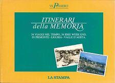 ITINERARI DELLA MEMORIA 54 VIAGGI NEL TEMPO IN PIEMONTE LIGURIA VALLE D'AOSTA