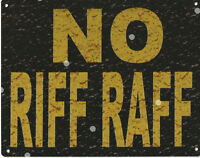 NO RIFF RAFF SIGN RUSTIC VINTAGE STYLE 8x10in 20x25cm garage bar pub man cave