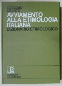AVVIAMENTO ALLA ETIMOLOGIA ITALIANA-Dizionario Etimologico- G. Devoto-LE MONNIER