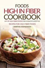 Foods High in Fiber Cookbook: List of High Fiber Foods for a Healthy Lifestyle -