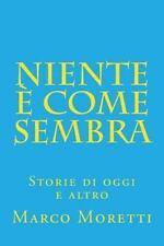 Niente è Come Sembra : Storie Di Oggi e Altro by Marco Moretti (2015, Paperback)
