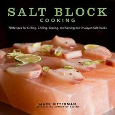 Bitterman&#39s: Salt Block Cooking : 70 Recipes for Grilling, Chilling,...