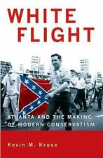 White Flight : Atlanta and the Making of Modern Conservatism by Kevin Michael...