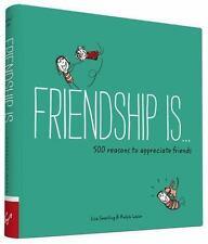 Friendship Is . . .: 500 Reasons to Appreciate Friends: By Swerling, Lisa, La...
