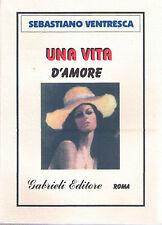 Una vita d'amore - Sebastiano Ventresca - Libro nuovo in Offerta!