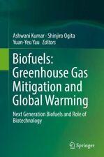 Biofuels: Greenhouse Gas Mitigation And Global Warming: Next Generation Bio...