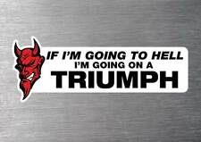 Going to hell on a Triumph sticker 7 yr water & fade proof vinyl sticker car