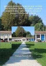 Media e Didattica Museale Nuove Tecnologie per Educare : Quando la...