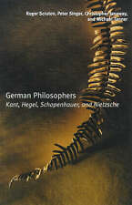 German Philosophers: Kant, Hegel, Schopenhauer, Nietzsche by Peter Singer, Micha
