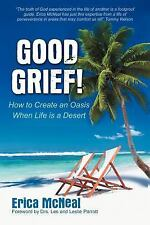 Good Grief! : How to Create an Oasis When Life Is a Desert by Erica McNeal...