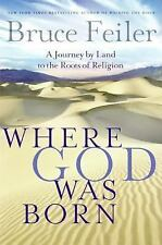 Where God Was Born: A Journey by Land to the Roots of Religion Feiler, Bruce Ha
