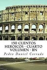 150 Cuentos Heroicos - Cuarto Volumen - BN: Cuarto Volumen del Sexto Libro de la