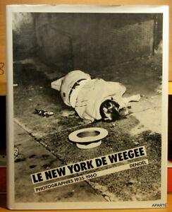 LE NEW YORK DE WEEGEE PHOTOGRAPHIES 1935-1960 Denoël 1982