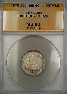 1875 Seated Liberty Silver 20c ANACS MS-60 Details Edge Cuts Clnd. (Better Coin)
